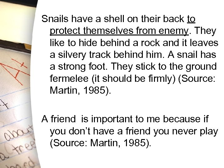 Snails have a shell on their back to protect themselves from enemy. They like