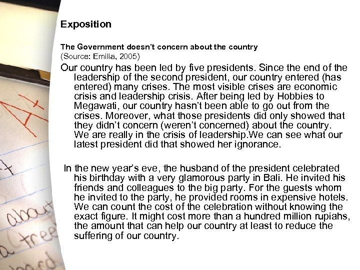 Exposition The Government doesn't concern about the country (Source: Emilia, 2005) Our country has