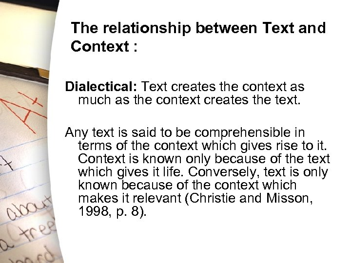 The relationship between Text and Context : Dialectical: Text creates the context as much