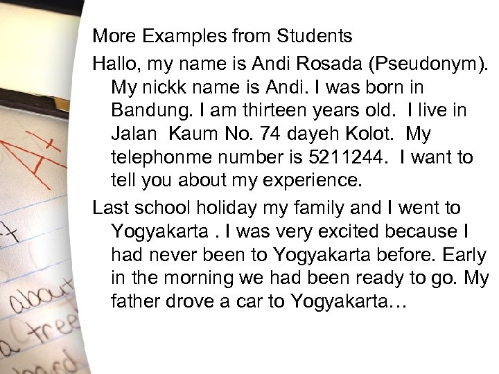 More Examples from Students Hallo, my name is Andi Rosada (Pseudonym). My nickk name