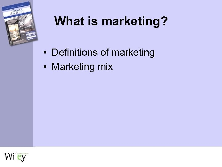 What is marketing? • Definitions of marketing • Marketing mix