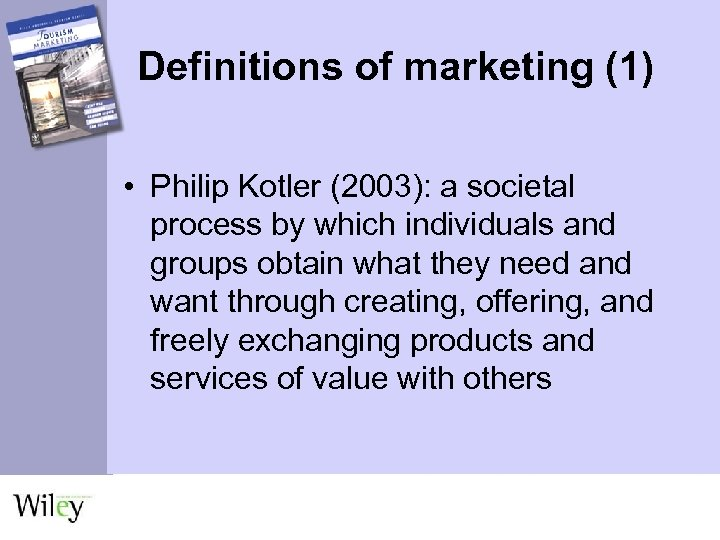Definitions of marketing (1) • Philip Kotler (2003): a societal process by which individuals