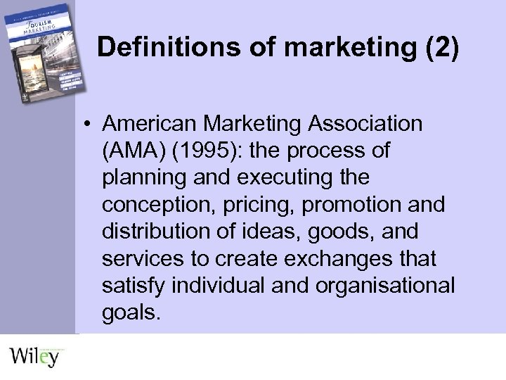 Definitions of marketing (2) • American Marketing Association (AMA) (1995): the process of planning