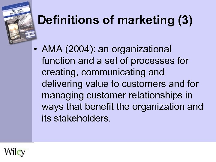 Definitions of marketing (3) • AMA (2004): an organizational function and a set of