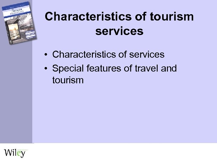 Characteristics of tourism services • Characteristics of services • Special features of travel and