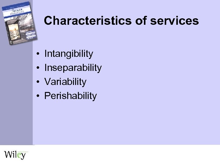 Characteristics of services • • Intangibility Inseparability Variability Perishability