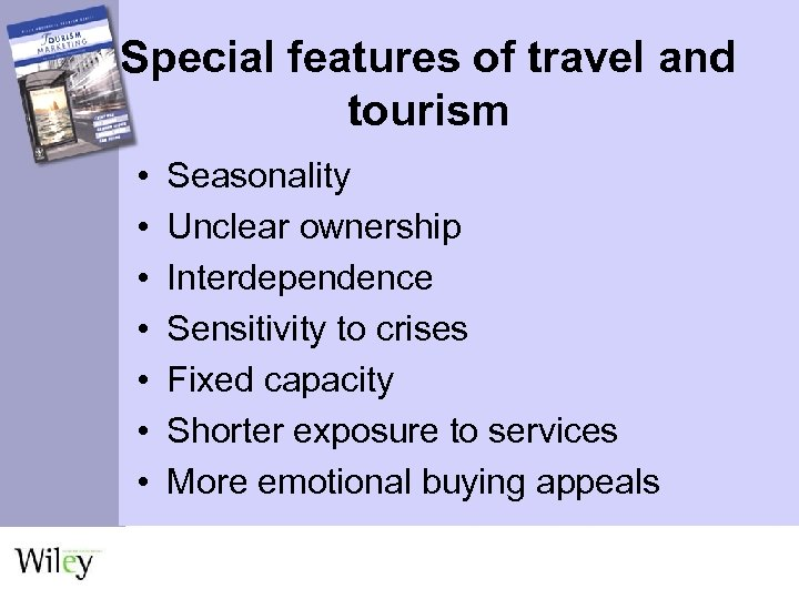 Special features of travel and tourism • • Seasonality Unclear ownership Interdependence Sensitivity to