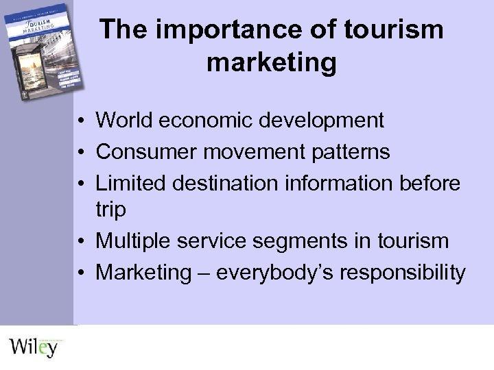 The importance of tourism marketing • World economic development • Consumer movement patterns •