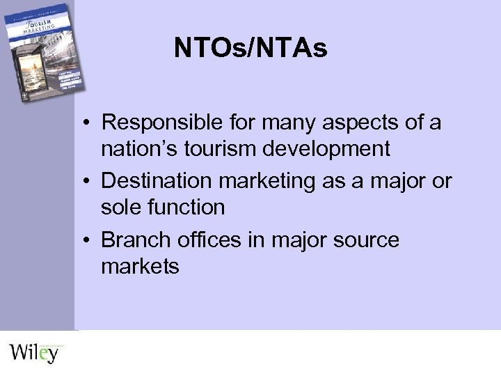 NTOs/NTAs • Responsible for many aspects of a nation's tourism development • Destination marketing