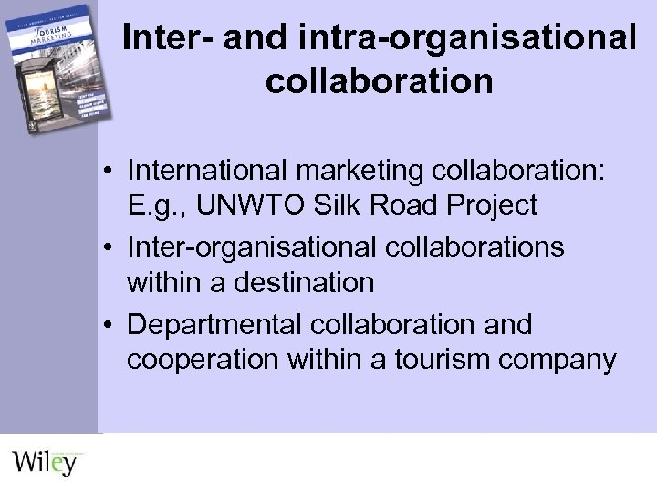 Inter- and intra-organisational collaboration • International marketing collaboration: E. g. , UNWTO Silk Road