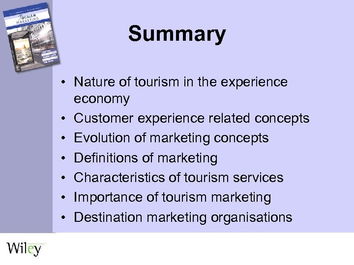 Summary • Nature of tourism in the experience economy • Customer experience related concepts