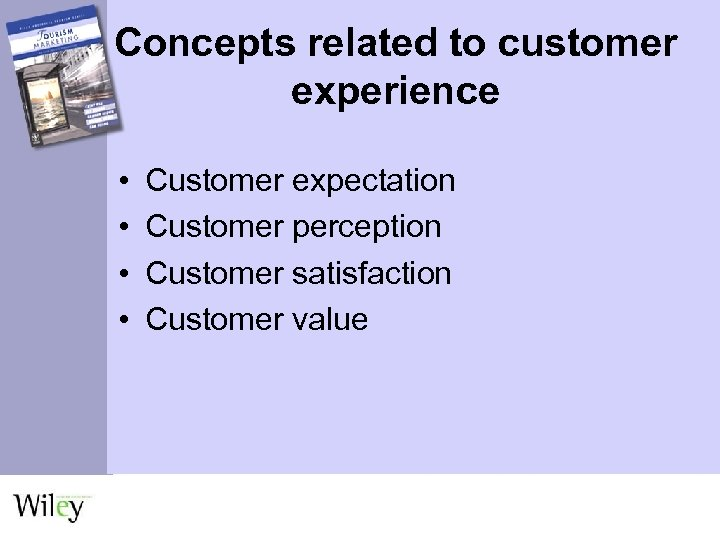 Concepts related to customer experience • • Customer expectation Customer perception Customer satisfaction Customer