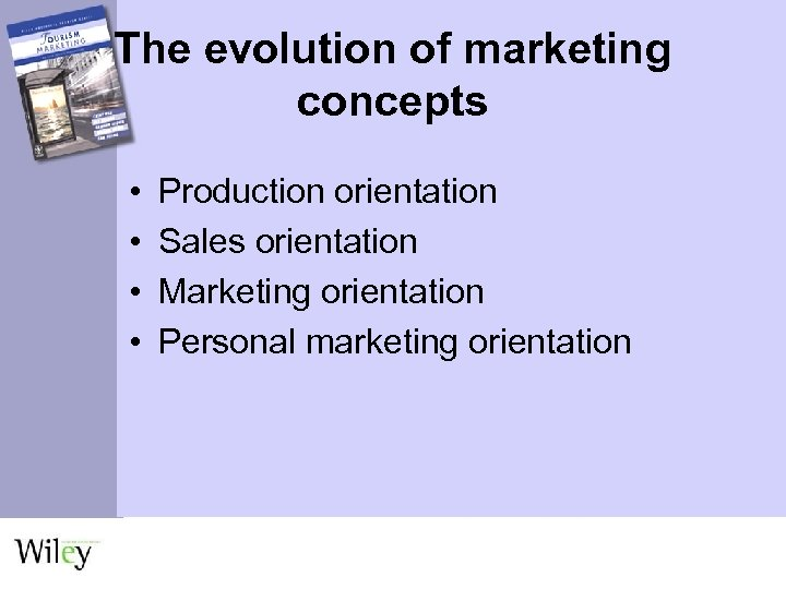 The evolution of marketing concepts • • Production orientation Sales orientation Marketing orientation Personal