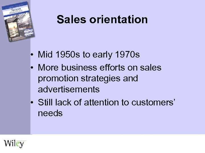 Sales orientation • Mid 1950 s to early 1970 s • More business efforts