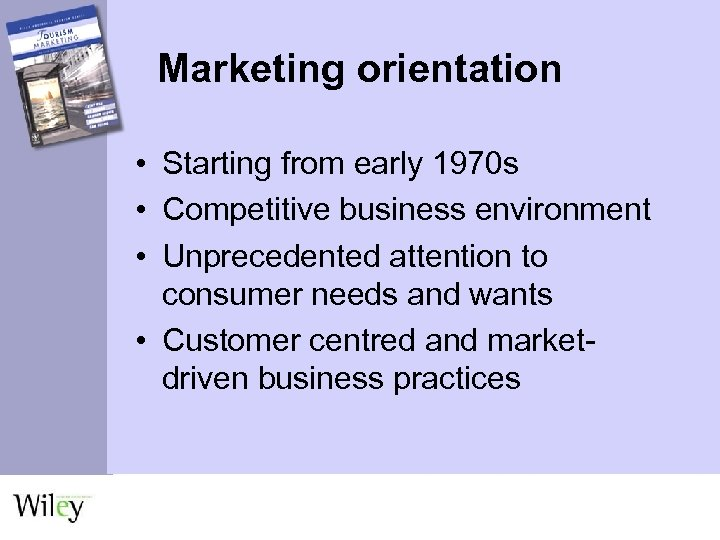 Marketing orientation • Starting from early 1970 s • Competitive business environment • Unprecedented
