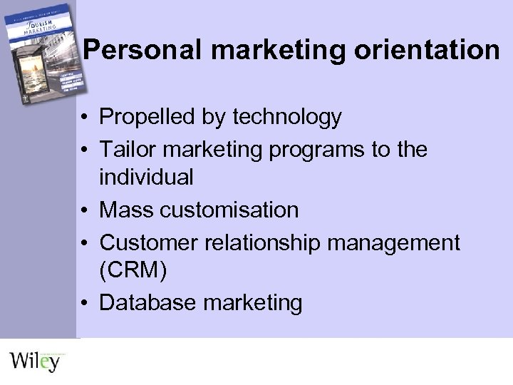 Personal marketing orientation • Propelled by technology • Tailor marketing programs to the individual