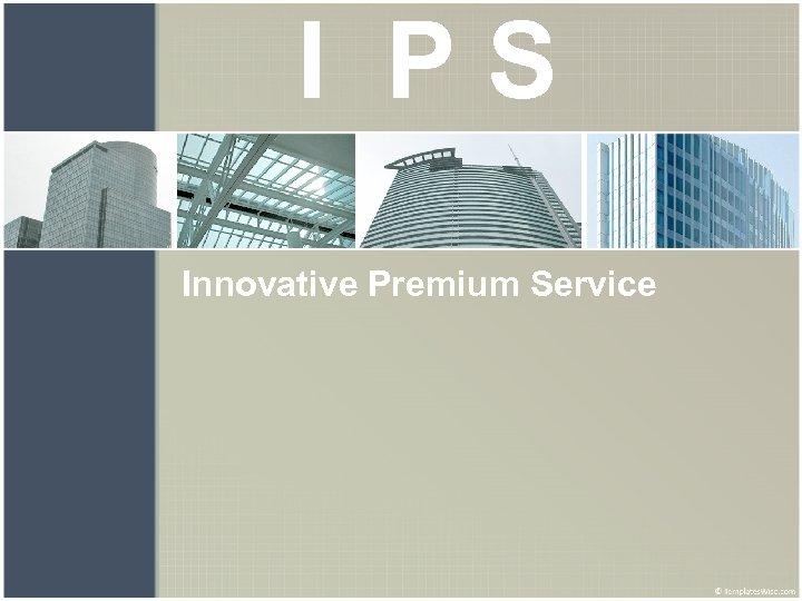 I PS Innovative Premium Service