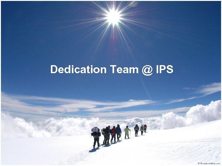 Dedication Team @ IPS