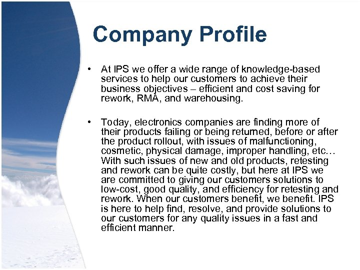 Company Profile • At IPS we offer a wide range of knowledge-based services to