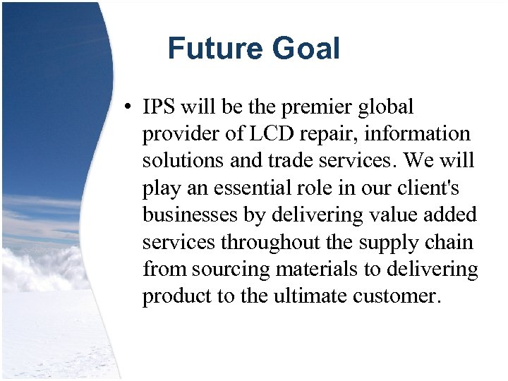 Future Goal • IPS will be the premier global provider of LCD repair, information