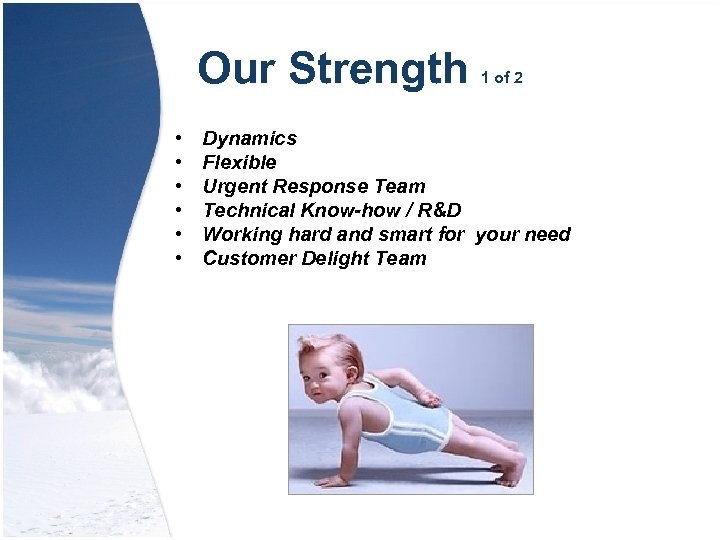 Our Strength • • • 1 of 2 Dynamics Flexible Urgent Response Team Technical