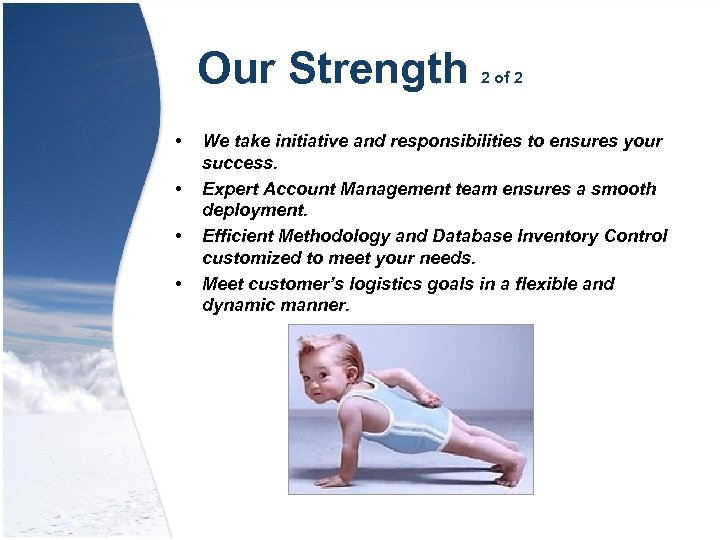 Our Strength • • 2 of 2 We take initiative and responsibilities to ensures