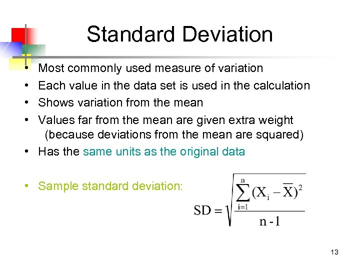Standard Deviation • • Most commonly used measure of variation Each value in the