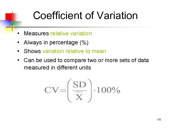 Coefficient of Variation • Measures relative variation • Always in percentage (%) • Shows