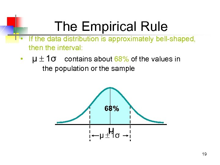 The Empirical Rule • If the data distribution is approximately bell-shaped, then the interval: