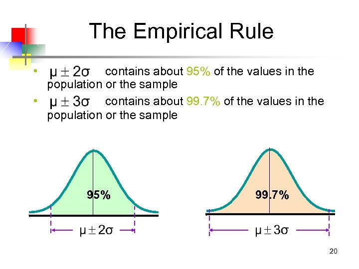 The Empirical Rule • contains about 95% of the values in the population or
