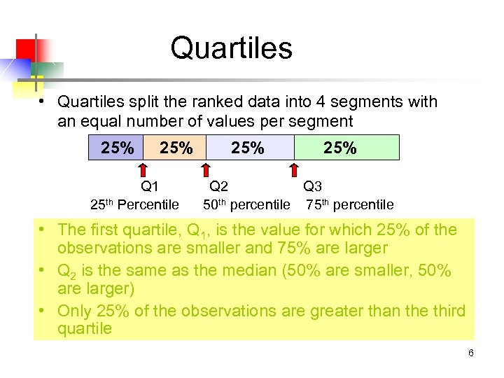 Quartiles • Quartiles split the ranked data into 4 segments with an equal number