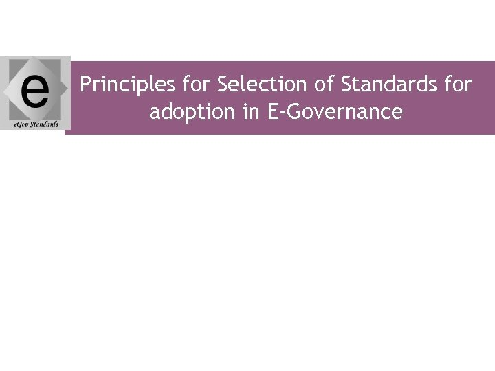 Principles for Selection of Standards for adoption in E-Governance