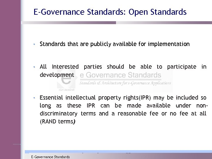 E-Governance Standards: Open Standards • Standards that are publicly available for implementation • All