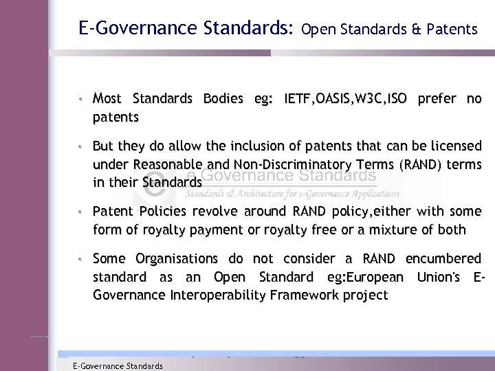 E-Governance Standards: Open Standards & Patents • Most Standards Bodies eg: IETF, OASIS, W