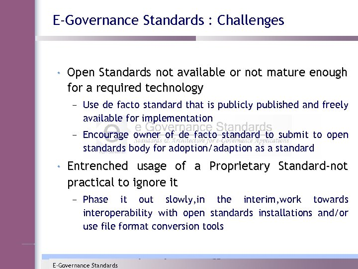 E-Governance Standards : Challenges • Open Standards not available or not mature enough for