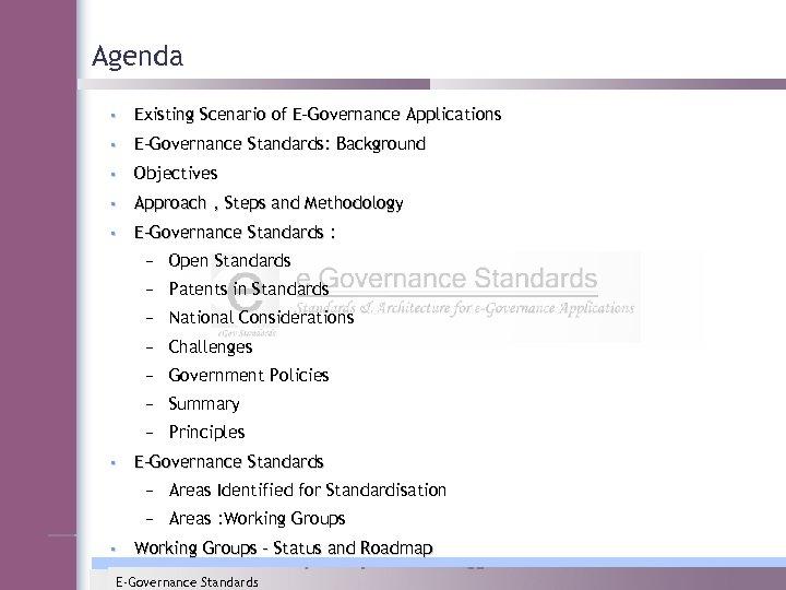 Agenda • Existing Scenario of E-Governance Applications • E-Governance Standards: Background • Objectives •