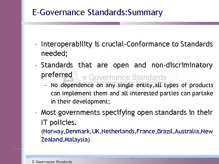 E-Governance Standards: Summary • Interoperability is crucial-Conformance to Standards needed; • Standards that are