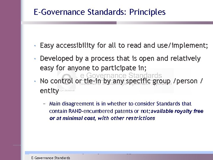 E-Governance Standards: Principles • Easy accessibility for all to read and use/implement; • Developed