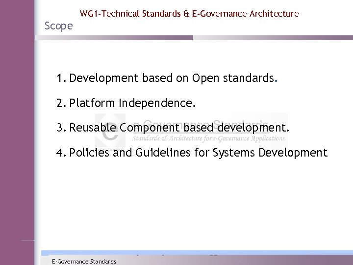 WG 1 -Technical Standards & E-Governance Architecture Scope 1. Development based on Open standards.