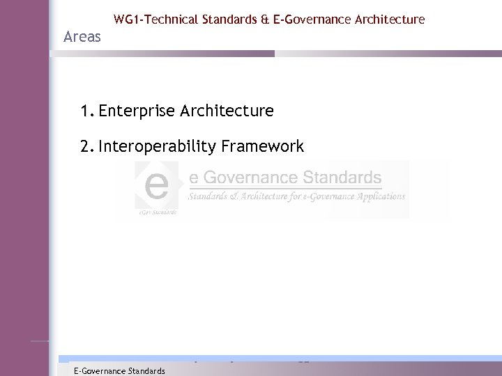 WG 1 -Technical Standards & E-Governance Architecture Areas 1. Enterprise Architecture 2. Interoperability Framework