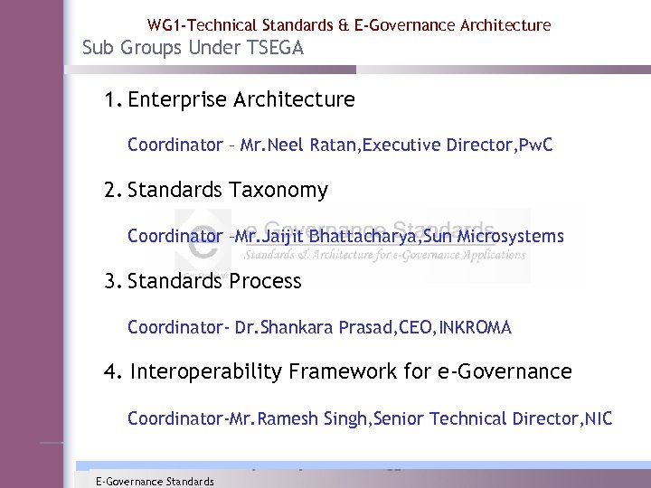 WG 1 -Technical Standards & E-Governance Architecture Sub Groups Under TSEGA 1. Enterprise Architecture