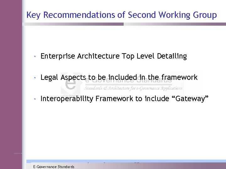 Key Recommendations of Second Working Group • Enterprise Architecture Top Level Detailing • Legal