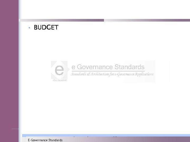 • BUDGET E-Governance Standards