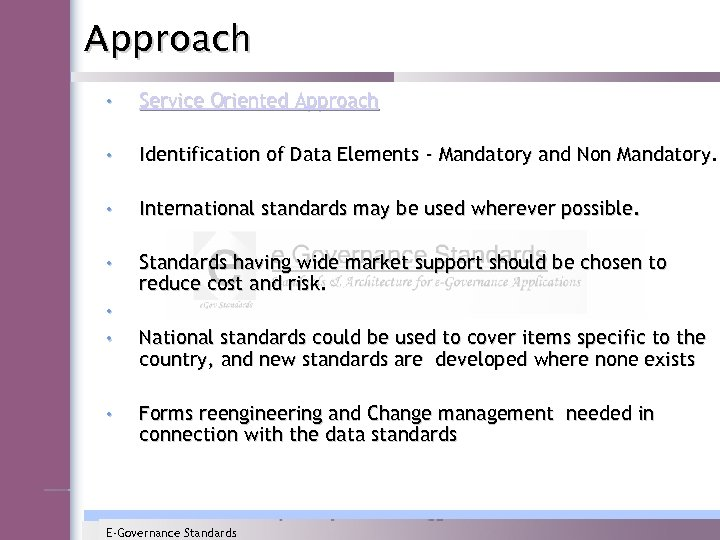 Approach • Service Oriented Approach • Identification of Data Elements - Mandatory and Non