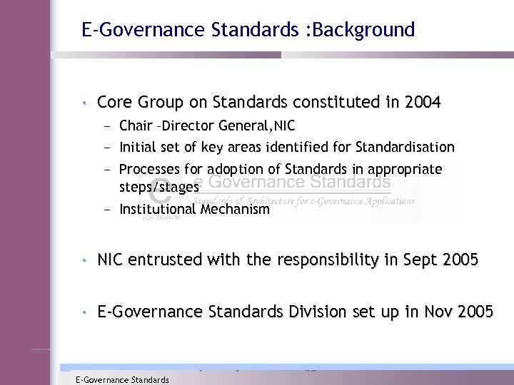 E-Governance Standards : Background • Core Group on Standards constituted in 2004 – Chair