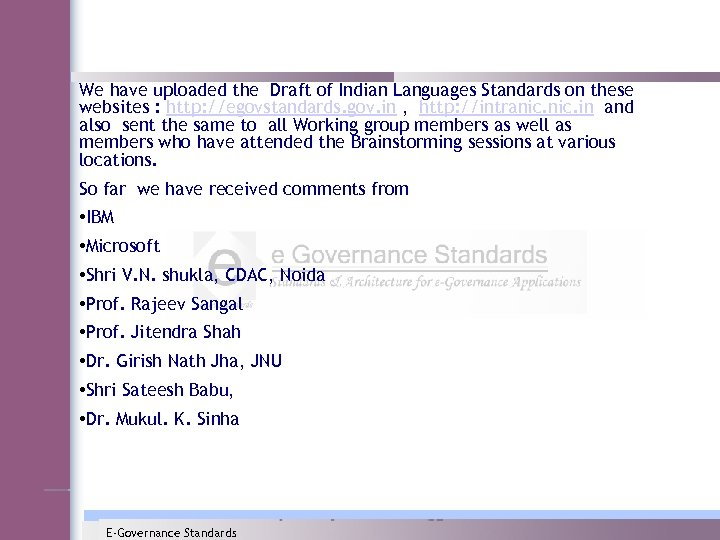 We have uploaded the Draft of Indian Languages Standards on these websites : http: