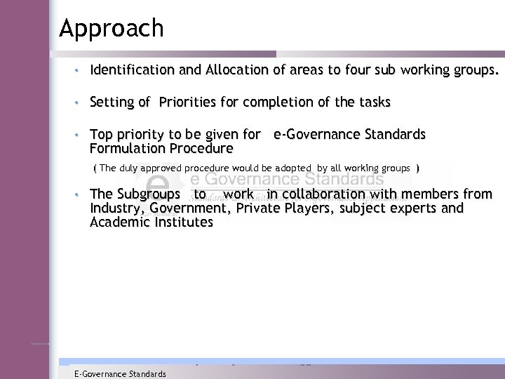 Approach • Identification and Allocation of areas to four sub working groups. • Setting