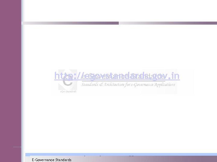 http: //egovstandards. gov. in E-Governance Standards