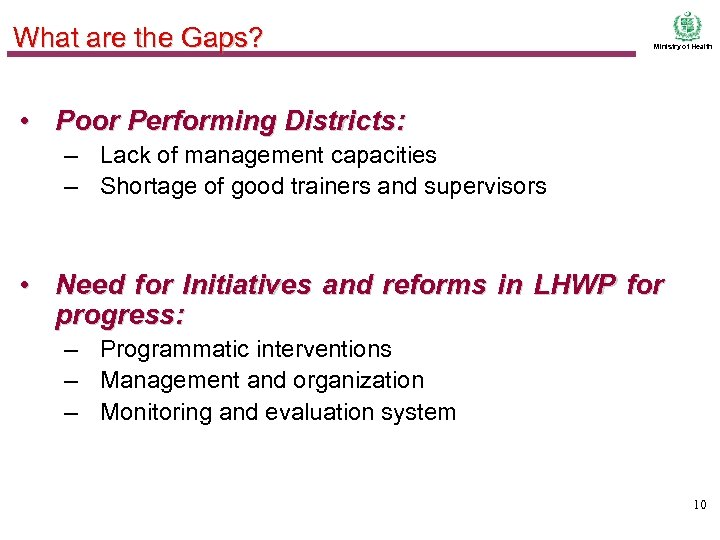 What are the Gaps? Ministry of Health • Poor Performing Districts: – Lack of