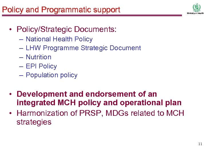 Policy and Programmatic support Ministry of Health • Policy/Strategic Documents: – – – National